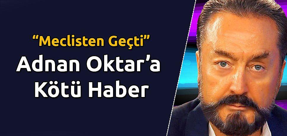 Adnan Oktar'a Kötü haber Meclisten Gecti