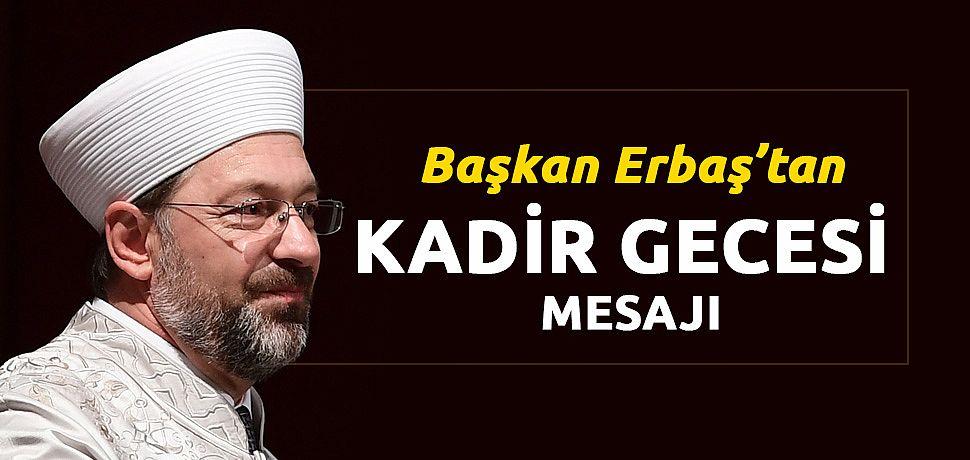 DİB Başkanı Erbaş'tan Kadir gecesi mesajı