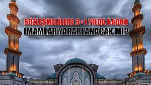 Sözleşmelilere 3+1 yılda kadro imamları kapsayacak mı?