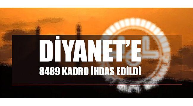 Diyanete 8489 kadro ihdas edildi