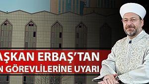 Başkan Erbaş Din görevlilerini Uyardı!