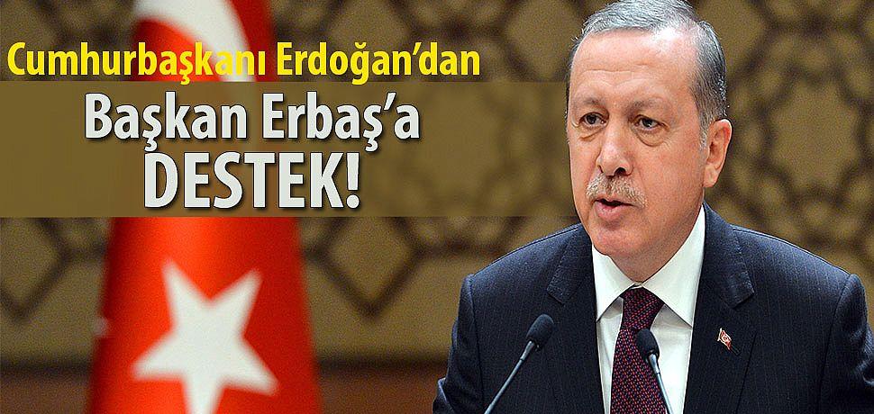 Cumhurbaşkanı Erdoğan'dan Başkan Erbaş'a Destek!