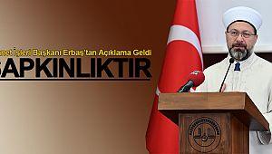 Diyanet İşleri Başkanı Erbaş'tan Acıklama Geldi. Sapkınlıktır!
