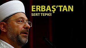 Diyanet İşleri Başkanı Erbaş'tan Sert Tepki!