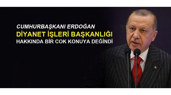 Cumhurbaşkanı Erdoğan'dan Diyanet'le ilgili bircok acıklama geldi.
