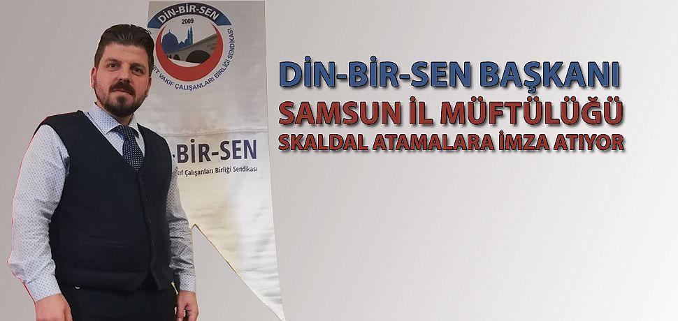 Din-bir-sen Samsun Başkanı:Samsun Müftülüğüyle ilgili çarpıcı açıklamalarda bulundu
