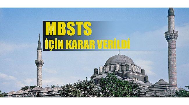 MBSTS için karar verildi