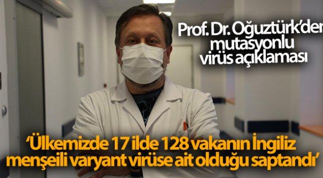 Prof. Dr. Oğuztürk, mutasyonlu virüsün nasıl tespit edildiğini anlattı