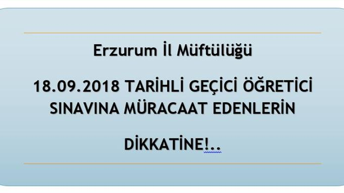 Erzurum Müftülüğü 18.09.2018 Tarihli Geçici öğretici Sınavına Müracaat Edenlerin Dikkatine