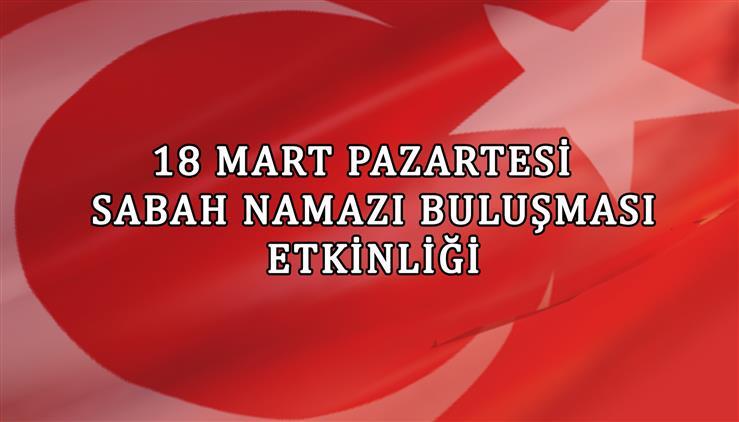 """Konya'da 18 Mart çanakkale Zaferi Münasebetiyle """"sabah Namazı Buluşması"""" Etkinliği"""