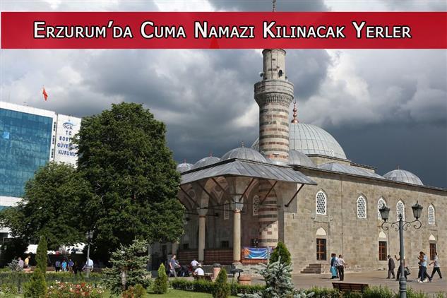 Erzurum'da Cuma Namazı Kılınacak Yerler