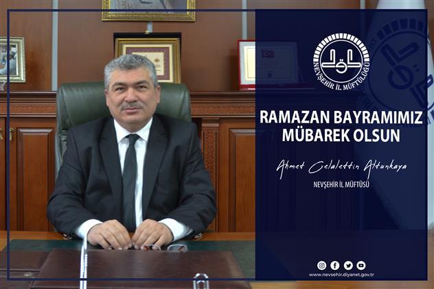 Nevşehir'de Il Müftüsü Ahmet Celalettin Altunkaya'dan Ramazan Bayramı Mesajı…